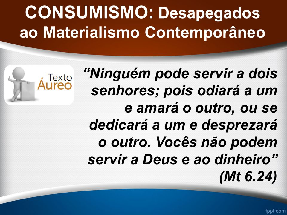CONSUMISMO: Desapegados ao Materialismo Contemporâneo O dízimo é de fato o método divino de contribuição.