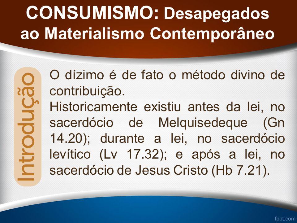 CONSUMISMO: Desapegados ao Materialismo Contemporâneo Entregar o dízimo é reconhecer o senhorio de Cristo sobre tudo o que existe e principalmente sobre os bens que Ele nos entrega para administrar.