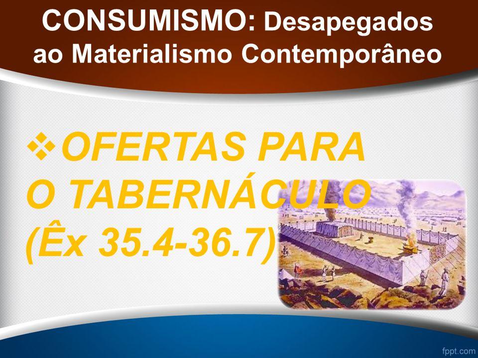 CONSUMISMO: Desapegados ao Materialismo Contemporâneo OFERTAS PARA OS POBRES (1 Co 16.1-4)