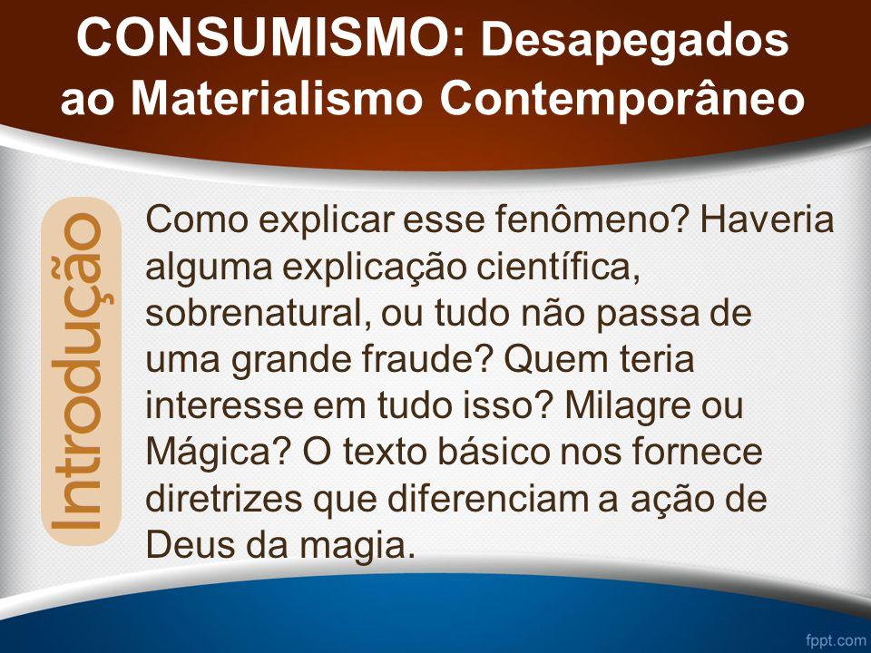 CONSUMISMO: Desapegados ao Materialismo Contemporâneo Como explicar esse fenômeno.