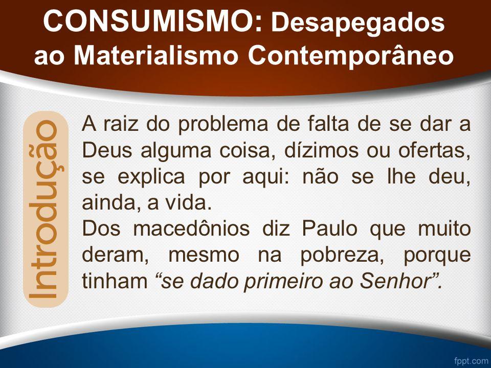 CONSUMISMO: Desapegados ao Materialismo Contemporâneo No texto lido, Davi recolhe as ofertas para a construção do Templo.