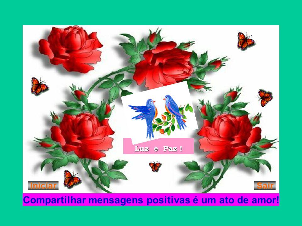 Luz e Paz ! Compartilhar mensagens positivas é um ato de amor! IniciarSair