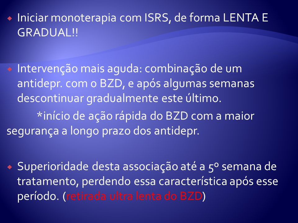 Iniciar monoterapia com ISRS, de forma LENTA E GRADUAL!.