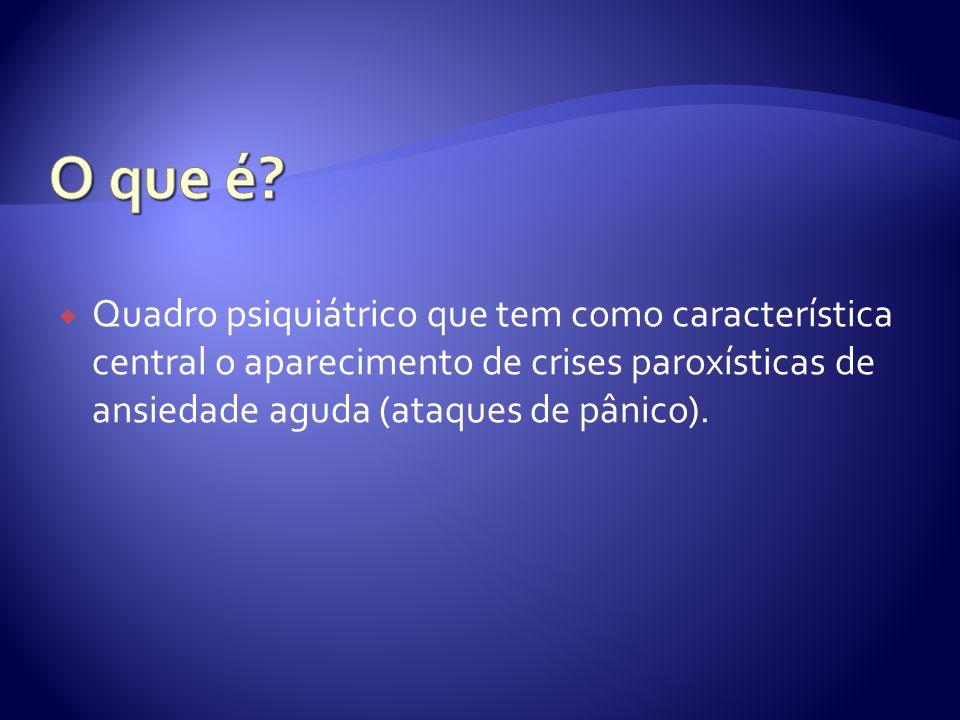 Quadro psiquiátrico que tem como característica central o aparecimento de crises paroxísticas de ansiedade aguda (ataques de pânico).