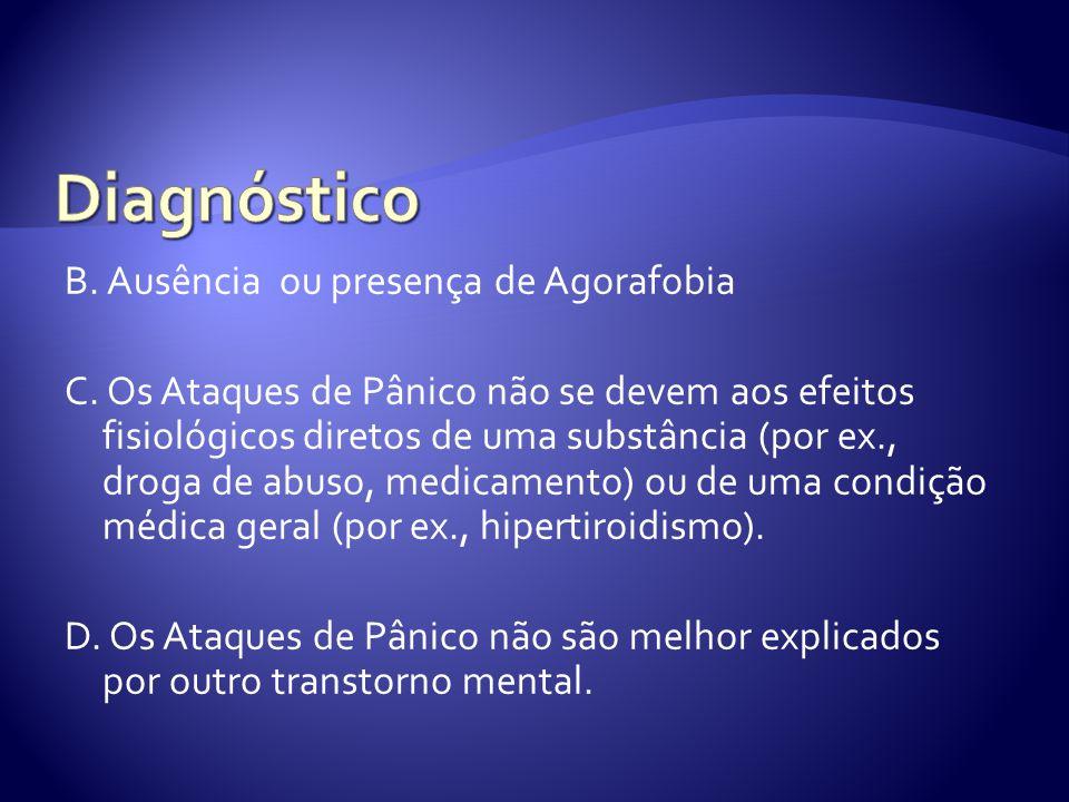B. Ausência ou presença de Agorafobia C. Os Ataques de Pânico não se devem aos efeitos fisiológicos diretos de uma substância (por ex., droga de abuso