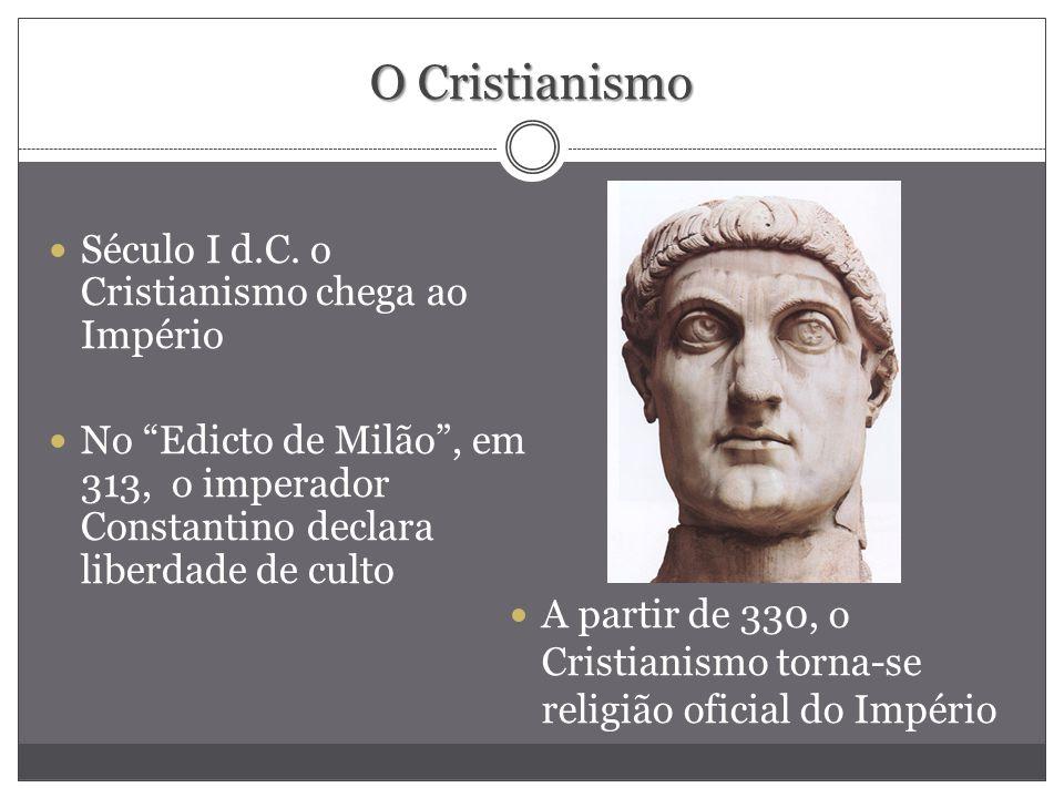 O Cristianismo Século I d.C. o Cristianismo chega ao Império No Edicto de Milão, em 313, o imperador Constantino declara liberdade de culto A partir d