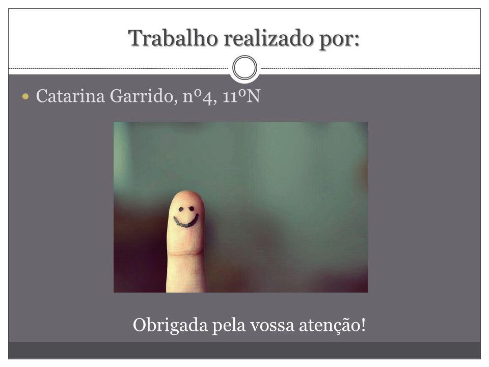 Trabalho realizado por: Catarina Garrido, nº4, 11ºN Obrigada pela vossa atenção!