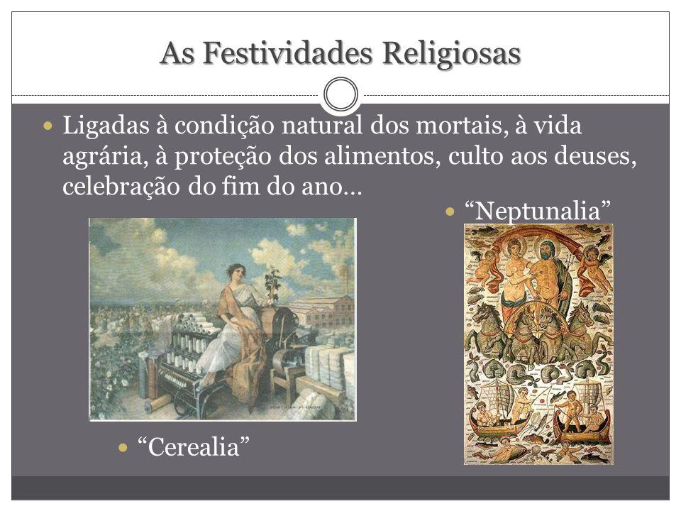 As Festividades Religiosas Ligadas à condição natural dos mortais, à vida agrária, à proteção dos alimentos, culto aos deuses, celebração do fim do an