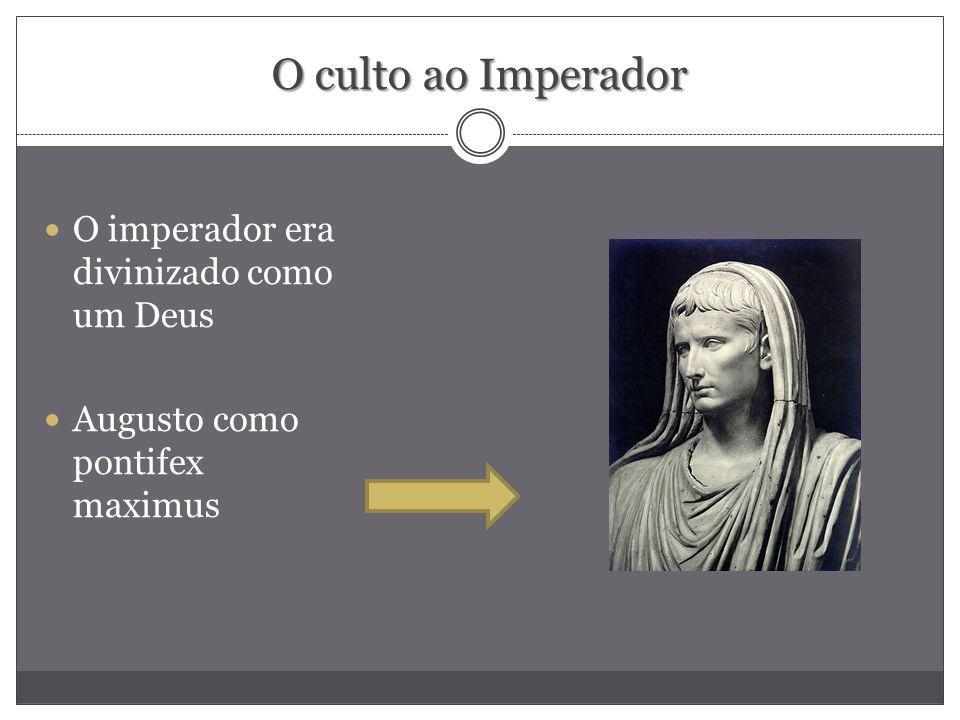 O culto ao Imperador O imperador era divinizado como um Deus Augusto como pontifex maximus