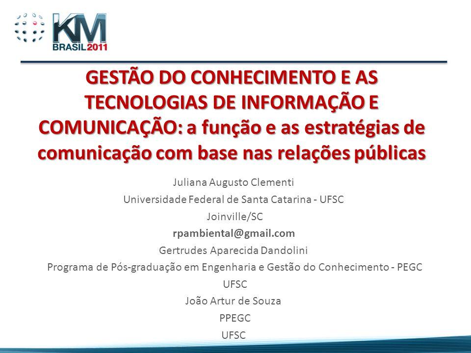 GESTÃO DO CONHECIMENTO E AS TECNOLOGIAS DE INFORMAÇÃO E COMUNICAÇÃO: a função e as estratégias de comunicação com base nas relações públicas Juliana A