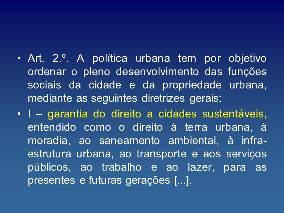 Art. 2.º. A política urbana tem por objetivo ordenar o pleno desenvolvimento das funções sociais da cidade e da propriedade urbana, mediante as seguin