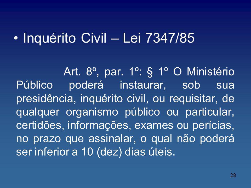 Inquérito Civil – Lei 7347/85 Art. 8º, par. 1º: § 1º O Ministério Público poderá instaurar, sob sua presidência, inquérito civil, ou requisitar, de qu