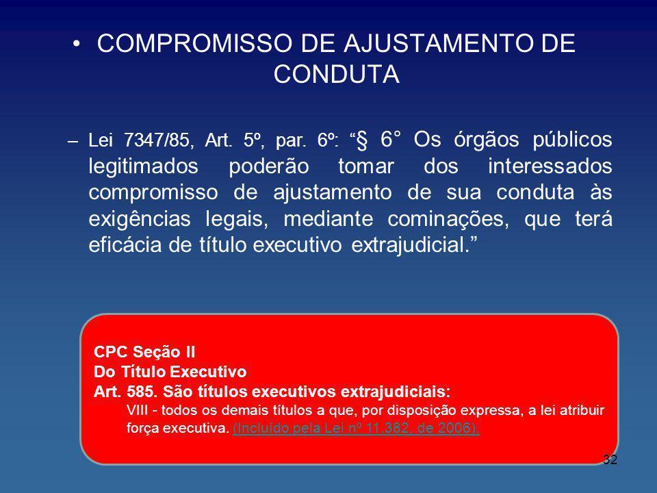 COMPROMISSO DE AJUSTAMENTO DE CONDUTA –Lei 7347/85, Art. 5º, par. 6º: § 6° Os órgãos públicos legitimados poderão tomar dos interessados compromisso d