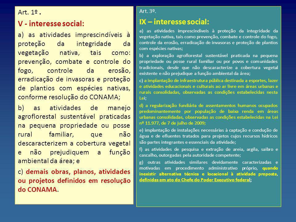 Art. 1º. V - interesse social: a) as atividades imprescindíveis à proteção da integridade da vegetação nativa, tais como: prevenção, combate e control
