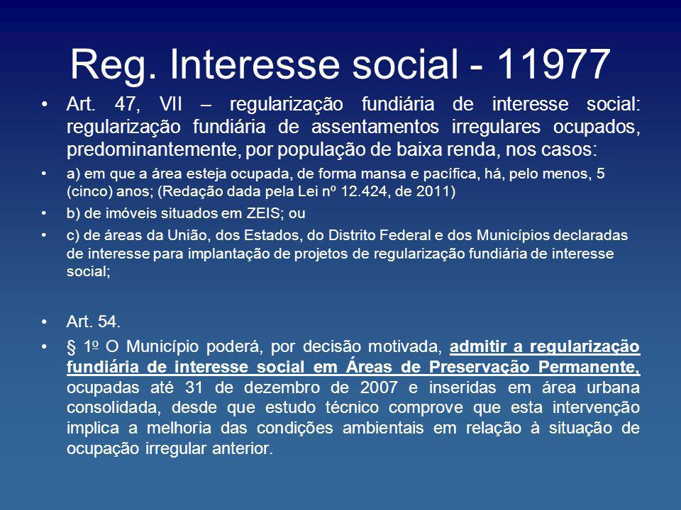 Reg. Interesse social - 11977 Art. 47, VII – regularização fundiária de interesse social: regularização fundiária de assentamentos irregulares ocupado
