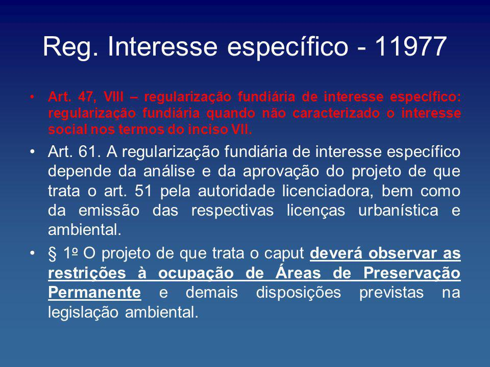 Reg. Interesse específico - 11977 Art. 47, VIII – regularização fundiária de interesse específico: regularização fundiária quando não caracterizado o