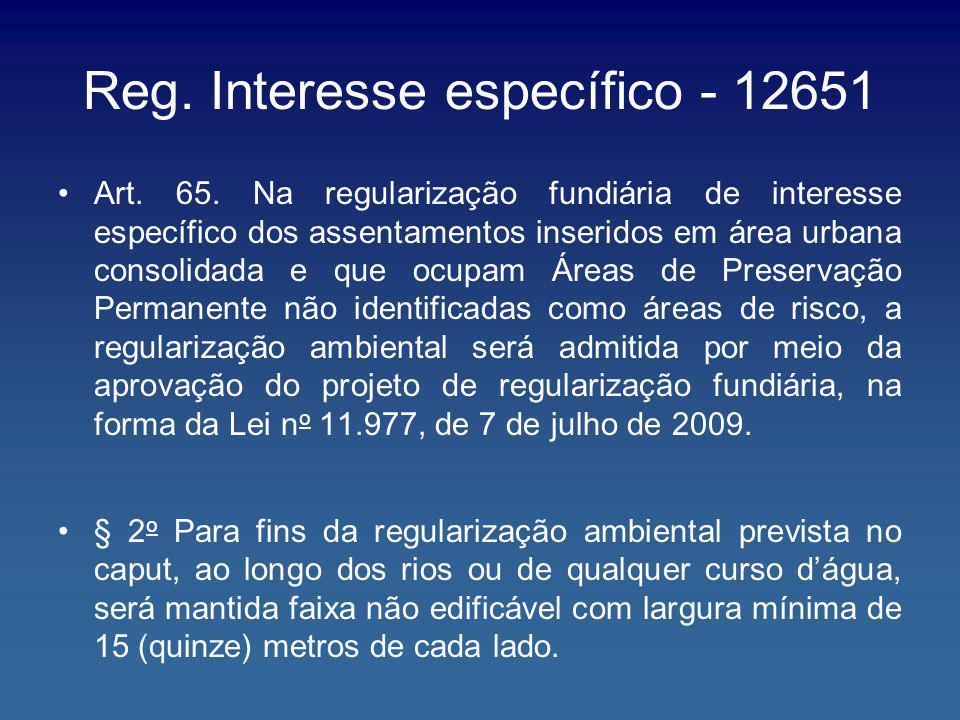 Reg. Interesse específico - 12651 Art. 65. Na regularização fundiária de interesse específico dos assentamentos inseridos em área urbana consolidada e