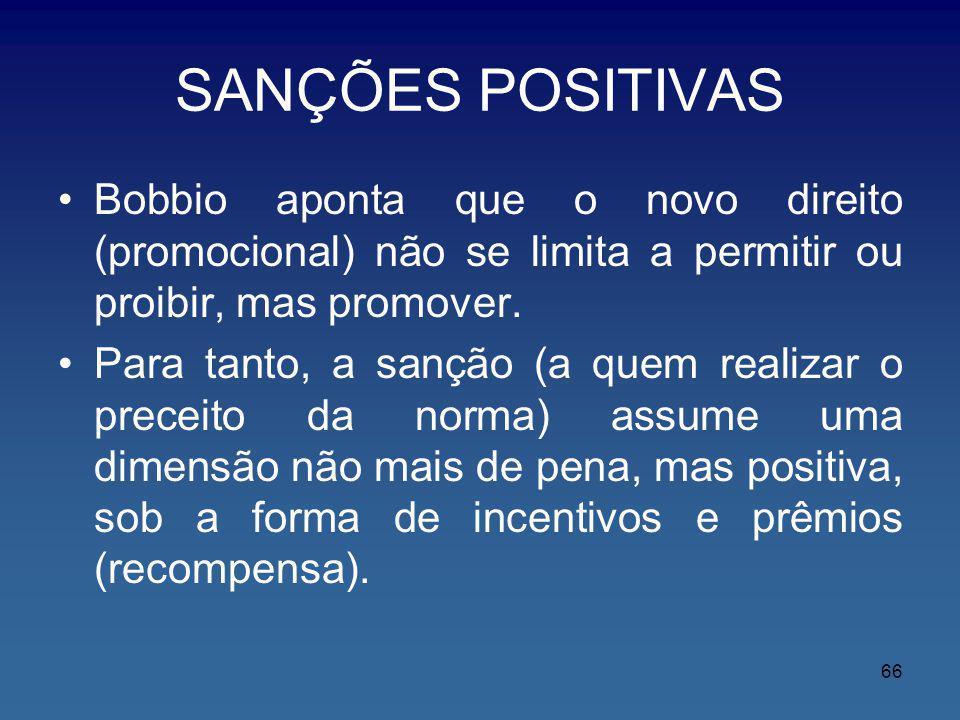 SANÇÕES POSITIVAS Bobbio aponta que o novo direito (promocional) não se limita a permitir ou proibir, mas promover. Para tanto, a sanção (a quem reali
