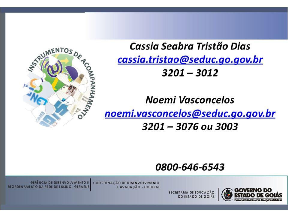 Cassia Seabra Tristão Dias cassia.tristao@seduc.go.gov.br 3201 – 3012 Noemi Vasconcelos noemi.vasconcelos@seduc.go.gov.br 3201 – 3076 ou 3003 0800-646