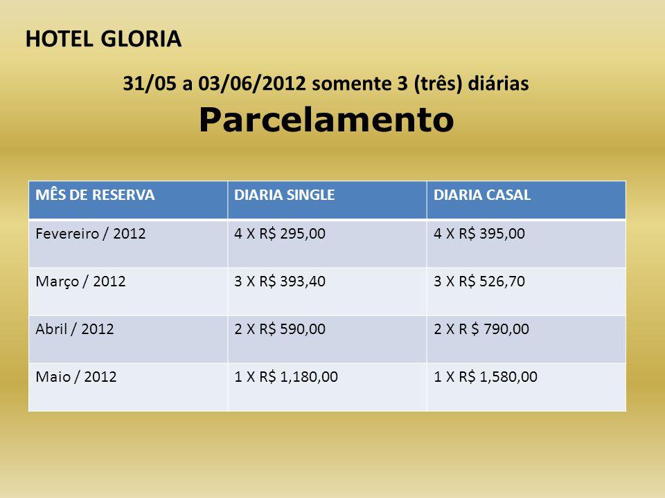 HOTEL GLORIA 31/05 a 03/06/2012 somente 3 (três) diárias APTO DUPLO: R$ 1.580,00 APTO SINGLE: R$ 1.180,00 CRIANÇA ATE 3 ANOS - CORTESIA CRIANÇAS DE 3