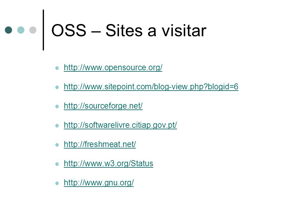 OSS – Sites a visitar http://www.opensource.org/ http://www.sitepoint.com/blog-view.php?blogid=6 http://sourceforge.net/ http://softwarelivre.citiap.g