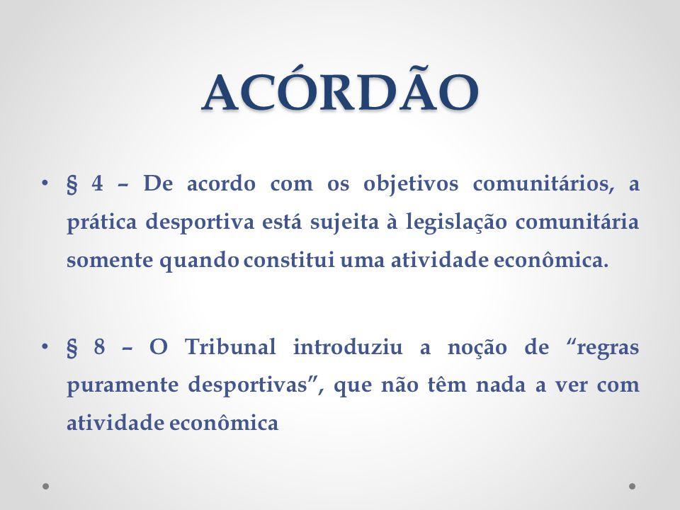 ACÓRDÃO § 4 – De acordo com os objetivos comunitários, a prática desportiva está sujeita à legislação comunitária somente quando constitui uma ativida