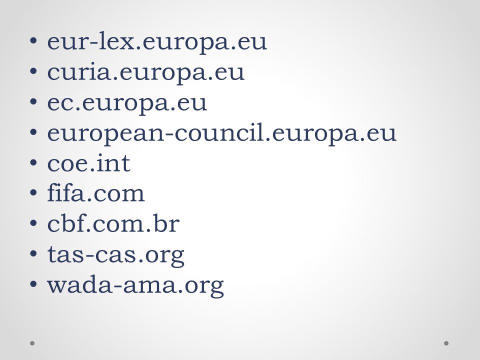 eur-lex.europa.eu curia.europa.eu ec.europa.eu european-council.europa.eu coe.int fifa.com cbf.com.br tas-cas.org wada-ama.org