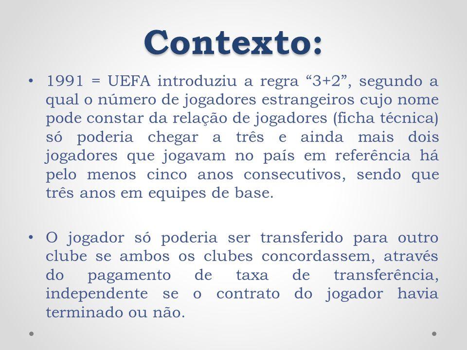 Contexto: 1991 = UEFA introduziu a regra 3+2, segundo a qual o número de jogadores estrangeiros cujo nome pode constar da relação de jogadores (ficha