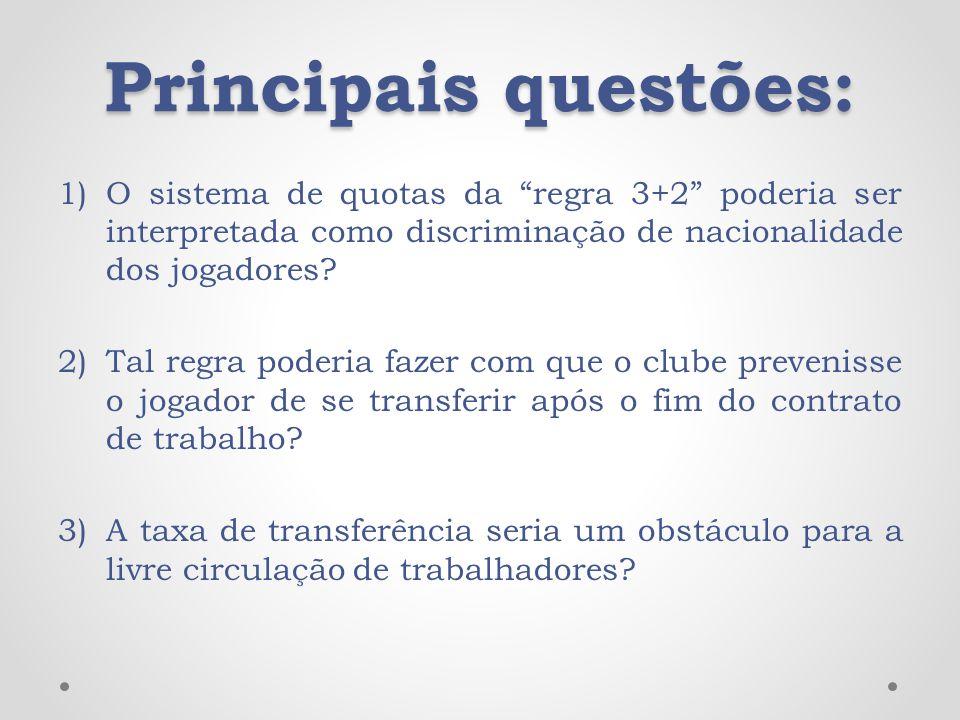 Principais questões: 1)O sistema de quotas da regra 3+2 poderia ser interpretada como discriminação de nacionalidade dos jogadores? 2)Tal regra poderi