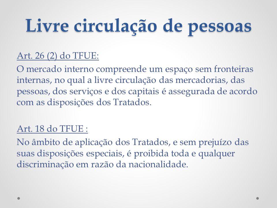 Livre circulação de pessoas Art. 26 (2) do TFUE: O mercado interno compreende um espaço sem fronteiras internas, no qual a livre circulação das mercad