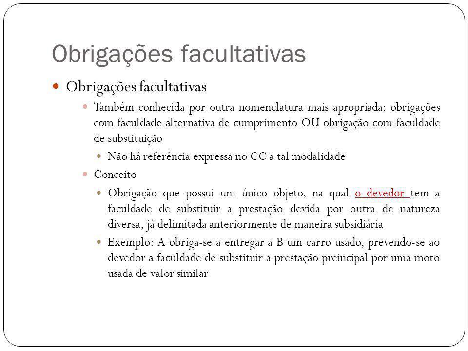 Obrigações facultativas Também conhecida por outra nomenclatura mais apropriada: obrigações com faculdade alternativa de cumprimento OU obrigação com