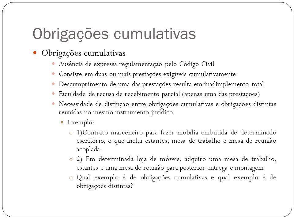 Obrigações cumulativas Ausência de expressa regulamentação pelo Código Civil Consiste em duas ou mais prestações exigíveis cumulativamente Descumprime