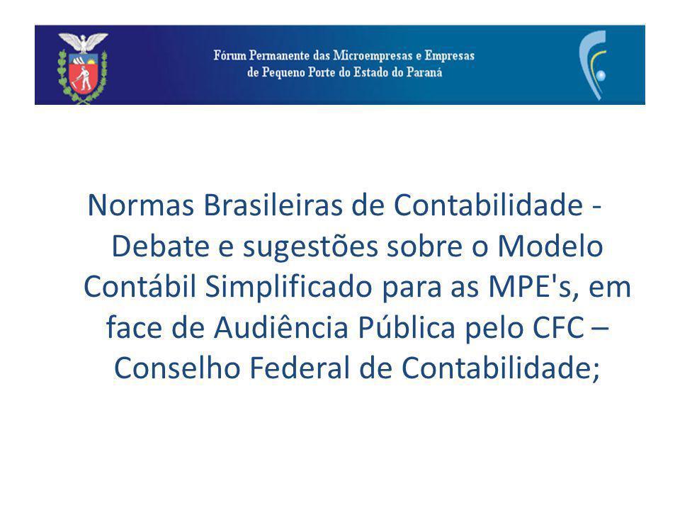 Normas Brasileiras de Contabilidade - Debate e sugestões sobre o Modelo Contábil Simplificado para as MPE s, em face de Audiência Pública pelo CFC – Conselho Federal de Contabilidade;
