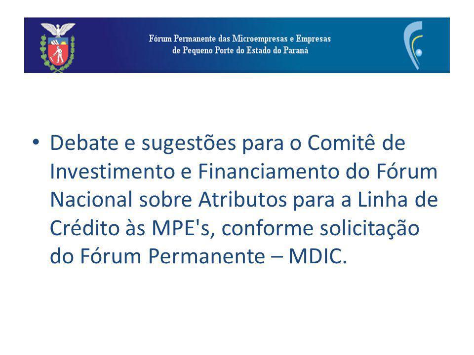 Debate e sugestões para o Comitê de Investimento e Financiamento do Fórum Nacional sobre Atributos para a Linha de Crédito às MPE s, conforme solicitação do Fórum Permanente – MDIC.