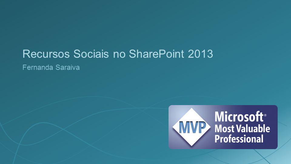 Recursos Sociais no SharePoint 2013 Fernanda Saraiva
