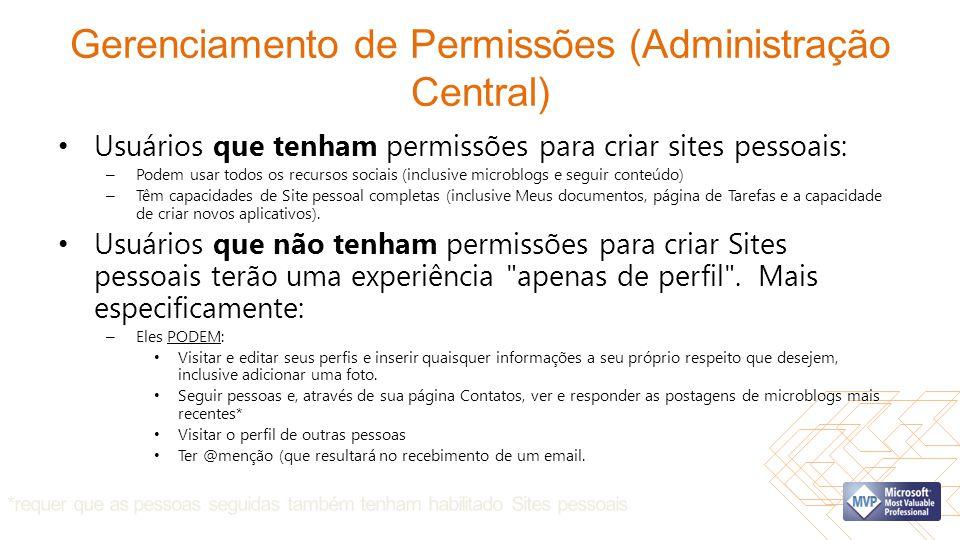 Gerenciamento de Permissões (Administração Central) Usuários que tenham permissões para criar sites pessoais: – Podem usar todos os recursos sociais (