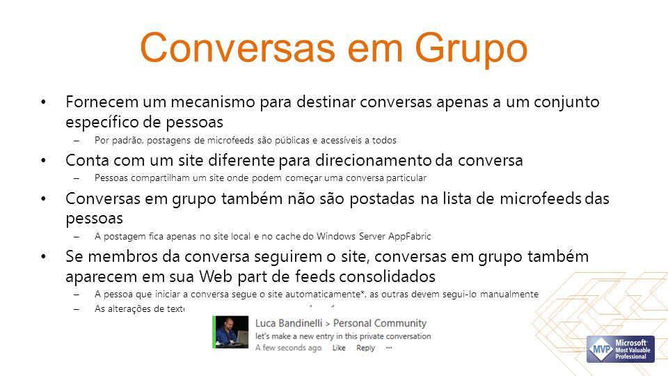 Conversas em Grupo Fornecem um mecanismo para destinar conversas apenas a um conjunto específico de pessoas – Por padrão, postagens de microfeeds são