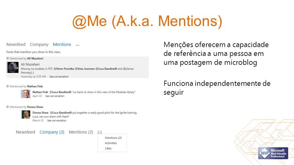 @Me (A.k.a. Mentions) Menções oferecem a capacidade de referência a uma pessoa em uma postagem de microblog Funciona independentemente de seguir