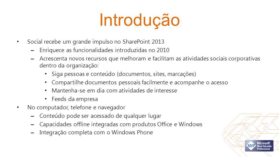 Introdução Social recebe um grande impulso no SharePoint 2013 – Enriquece as funcionalidades introduzidas no 2010 – Acrescenta novos recursos que melh