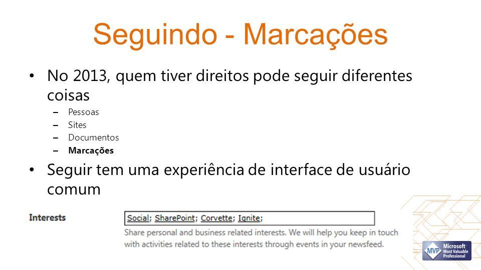 Seguindo - Marcações No 2013, quem tiver direitos pode seguir diferentes coisas – Pessoas – Sites – Documentos – Marcações Seguir tem uma experiência