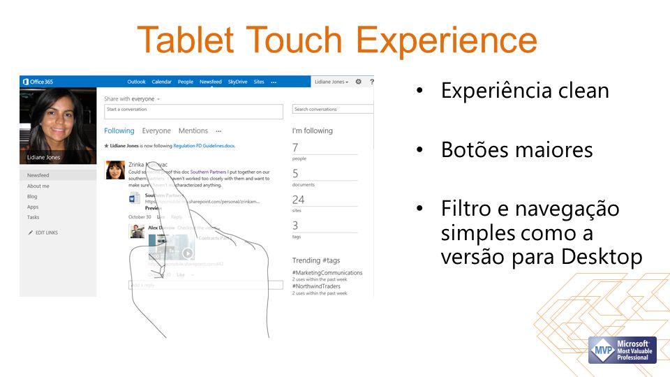 Tablet Touch Experience Experiência clean Botões maiores Filtro e navegação simples como a versão para Desktop