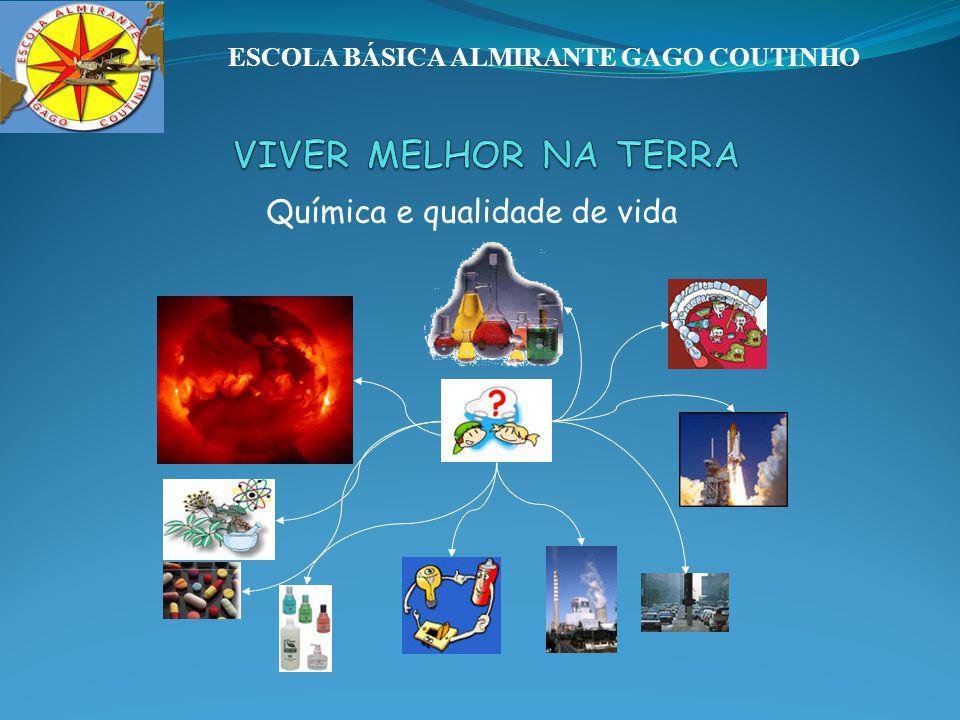 Química e qualidade de vida ESCOLA BÁSICA ALMIRANTE GAGO COUTINHO