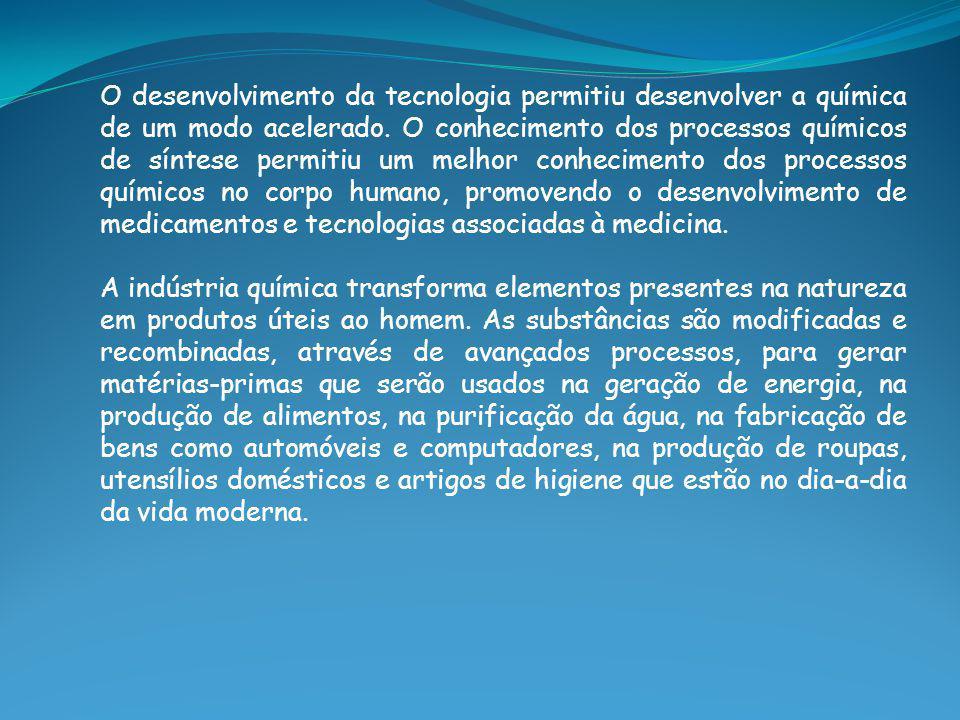 O desenvolvimento da tecnologia permitiu desenvolver a química de um modo acelerado.