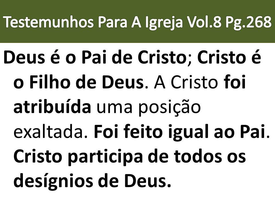 Deus é o Pai de Cristo; Cristo é o Filho de Deus. A Cristo foi atribuída uma posição exaltada. Foi feito igual ao Pai. Cristo participa de todos os de