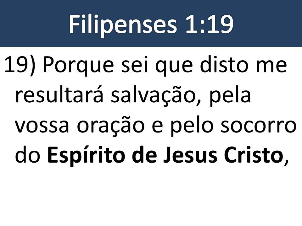 19) Porque sei que disto me resultará salvação, pela vossa oração e pelo socorro do Espírito de Jesus Cristo,