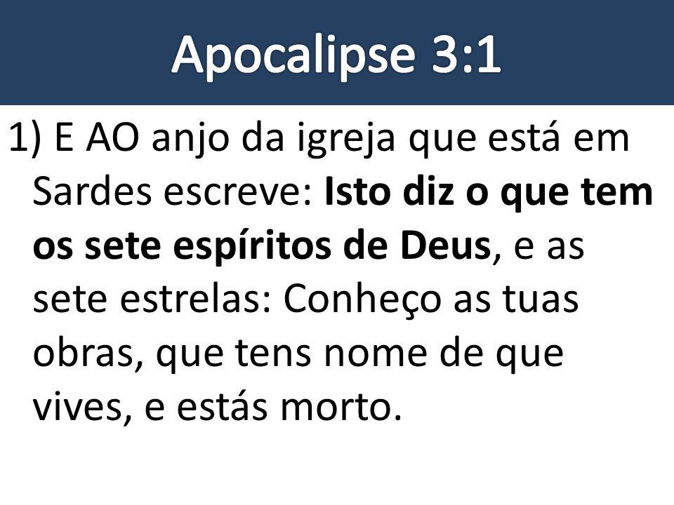 1) E AO anjo da igreja que está em Sardes escreve: Isto diz o que tem os sete espíritos de Deus, e as sete estrelas: Conheço as tuas obras, que tens n