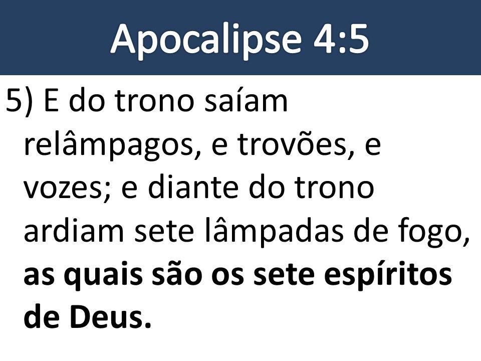 5) E do trono saíam relâmpagos, e trovões, e vozes; e diante do trono ardiam sete lâmpadas de fogo, as quais são os sete espíritos de Deus.
