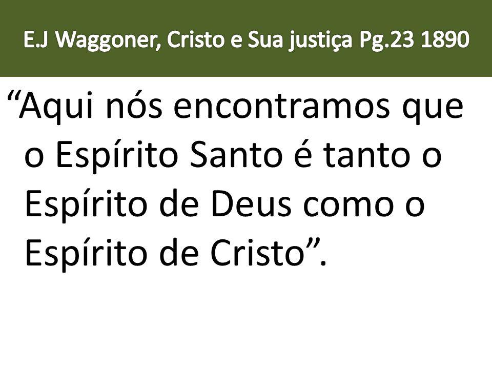 Aqui nós encontramos que o Espírito Santo é tanto o Espírito de Deus como o Espírito de Cristo.