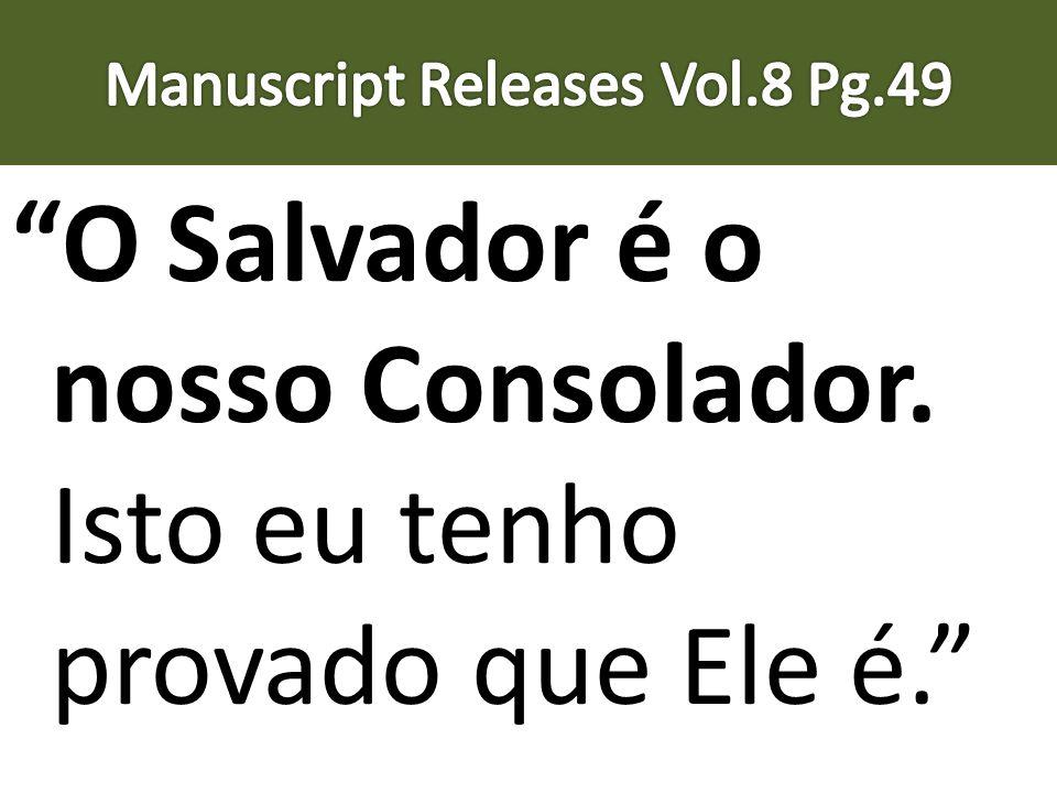 O Salvador é o nosso Consolador. Isto eu tenho provado que Ele é.