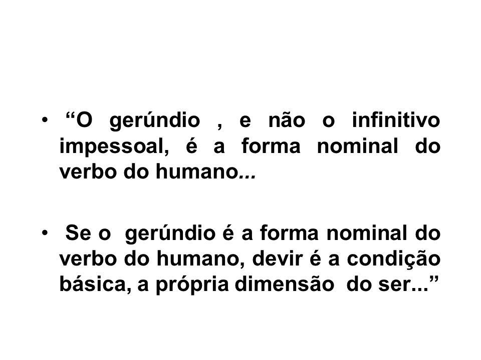 O gerúndio, e não o infinitivo impessoal, é a forma nominal do verbo do humano...